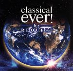 classical ever! by REQUEST(通常)(CDA)