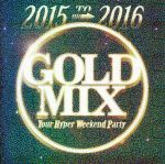 2015 to 2016 GOLD MIX-Your Hyper Weekend Party-(通常)(CDA)