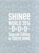 SHINee WORLD 2016~D×D×D~ Special Edition in TOKYO(初回限定版)(Blu-ray Disc)(三方背ケース、フォトブックレット付)(BLU-RAY DISC)(DVD)